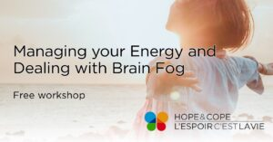 Managing your Energy and Dealing with Brain Fog @ Hope & Cope online | Montréal | Québec | Canada